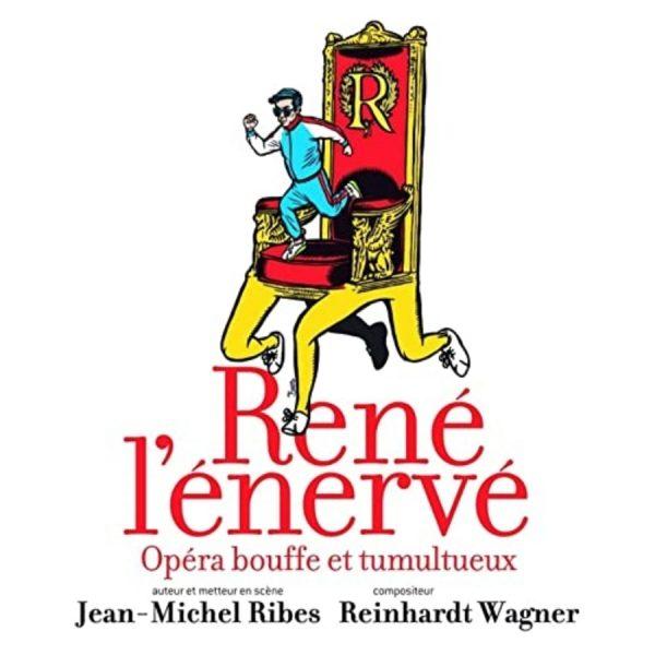 René l'énervé, opéra bouffe et tumultueux